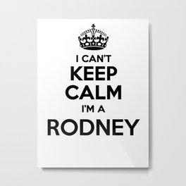I cant keep calm I am a RODNEY Metal Print