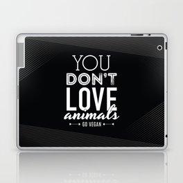 You Don't Love Animals - Go Vegan! Laptop & iPad Skin