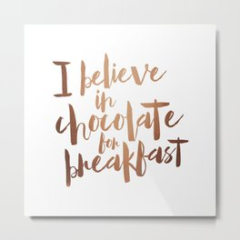 i believe in chocolate Metal Print