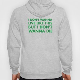 I don't wanna live like this Hoody