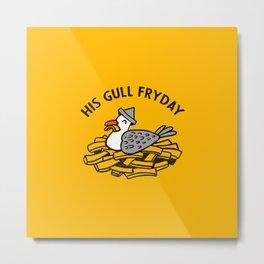 His Gull Fryday Metal Print