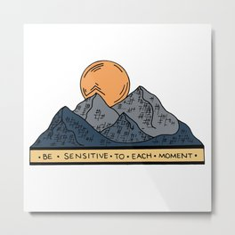 BE SENSITIVE TO EACH MOMENT Metal Print