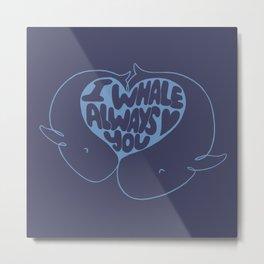 I whale always love you Metal Print