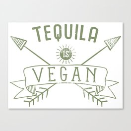 Tequila Is Vegan Drinking Quote - Funny Alcohol Saying Gift Canvas Print