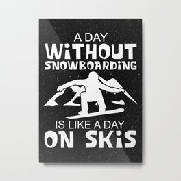 A Day Without Snowboarding Is Like A Day On Skis Metal Print