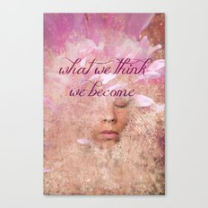 What we think, We become Canvas Print
