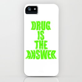 """Are You Always High Enough? this is the Drug t-shirt that'll Suit You """"Drug Is The Answer""""  T-shirt iPhone Case"""