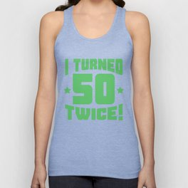 I Turned 50 Twice! Funny 100th Birthday Unisex Tank Top