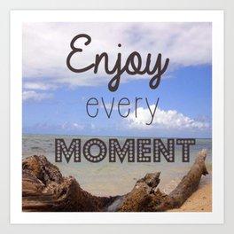 Enjoy every moment Art Print