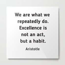 Excellence is a habit - Aristotle Quote Metal Print