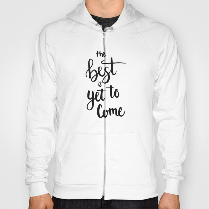 THE BEST IS YET TO COME HANDLETTERING QUOTE Hoody