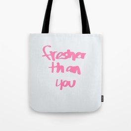 Fresher Than You Tote Bag