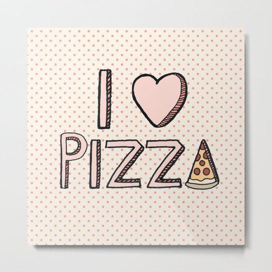 I Love Pizza Metal Print