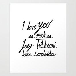 Joey Tribbiani loves sandwiches Black and White Art Print