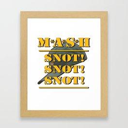 MASH 4077 SNOT! SNOT! SNOT! Framed Art Print
