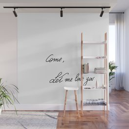 Come, let me love you Wall Mural