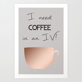 I need coffee in an IV! Art Print