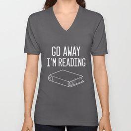 Go Away Im Reading Bookworm Reader Reading Gift Unisex V-Neck