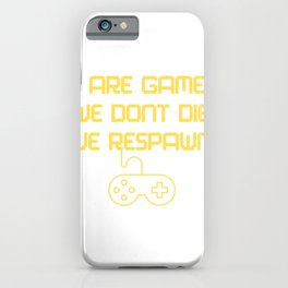 we are gamers we dont die we respawn iPhone Case