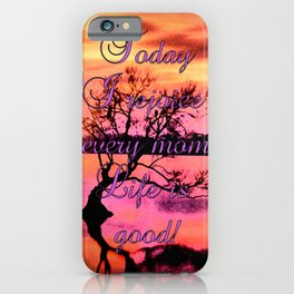 Today I rejoice in every moment. Life is good! iPhone Case