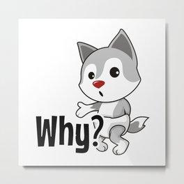 Why? Metal Print