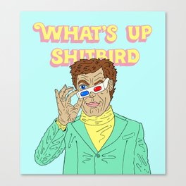 WHAT'S UP SHITBIRD Canvas Print