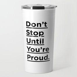 Don't Stop Until You're Proud black and white monochrome typography poster design home wall decor Travel Mug