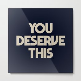 You deserve this, positive vibes, fight depression quotes, think positive, you deserve it Metal Print