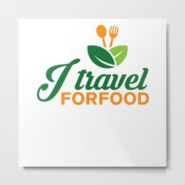 I Travel For Food Food Blogger Travel Metal Print