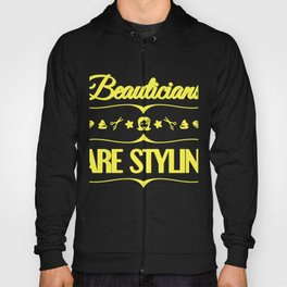 Beautician Gifts Beauticians are Stylin' Hairstylist Hoody