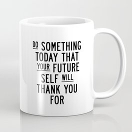 Do Something Today That Your Future Self Will Thank You For typography poster home decor wall art Coffee Mug