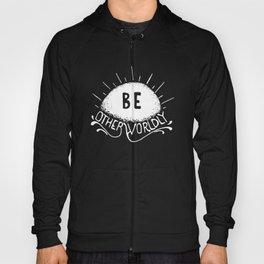 Be Otherworldly (wht) Hoody