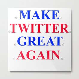 Make Twitter Great Again Metal Print