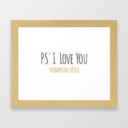 PS I Love you - Pumpkin Spice Framed Art Print