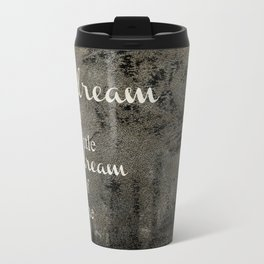 DREAM A LITTLE DREAM OF ME.. Travel Mug