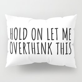 Hold on let me overthink this Pillow Sham