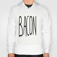 bacon Hoodies featuring Bacon by Kaylabeaisaflea