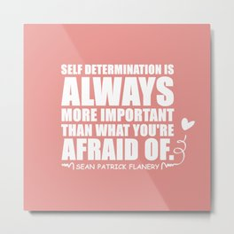 Flanery Self Determination Vs Fear Metal Print