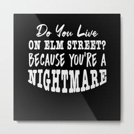 Do you live on Elm Street? Metal Print