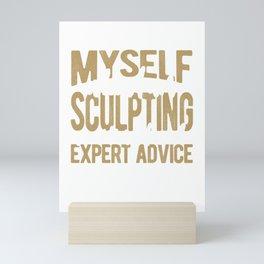 Sculptor Gift Talk to Myself When Sculpting for Expert Advice Mini Art Print