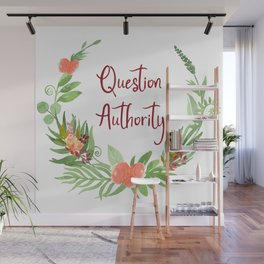 Question Authority - A Floral Print Wall Mural