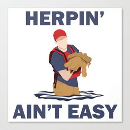 Herpin' Ain't Easy Canvas Print