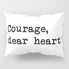 Courage, dear heart Pillow Sham