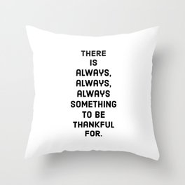 There is always always always something to be thankful for Throw Pillow