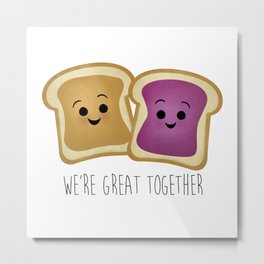 We're Great Together - Peanut Butter & Jelly Metal Print