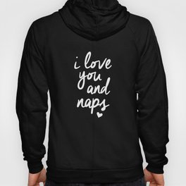 I Love You and Naps black and white gift for girlfriend typography design home wall decor bedroom Hoody