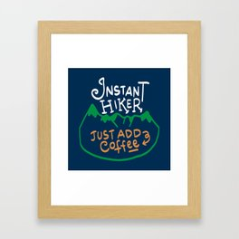 Instant Hiker Just add Coffee - Funny Hiking Pun Gift Framed Art Print