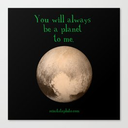 Pluto - You Will Always Be a Planet To Me Canvas Print