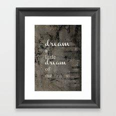 DREAM A LITTLE DREAM OF ME.. Framed Art Print