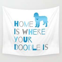 Home is where your Doodle is, Art for the Labradoodle or Goldendoodle dog lover Wall Tapestry
